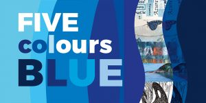 Exhibition Opening Oct 12: Five Colours Blue